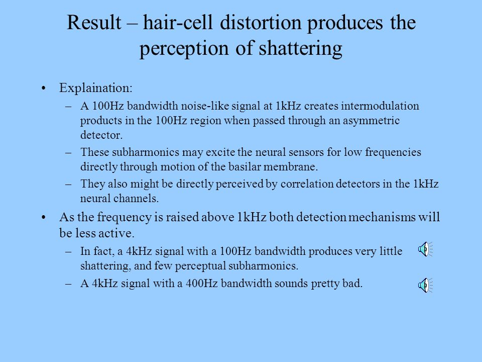 Result – hair-cell distortion produces the perception of shattering