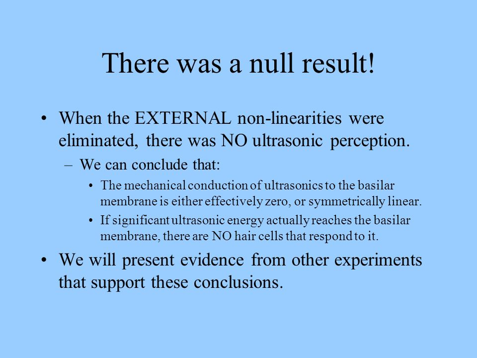 There was a null result! When the EXTERNAL non-linearities were eliminated, there was NO ultrasonic perception.