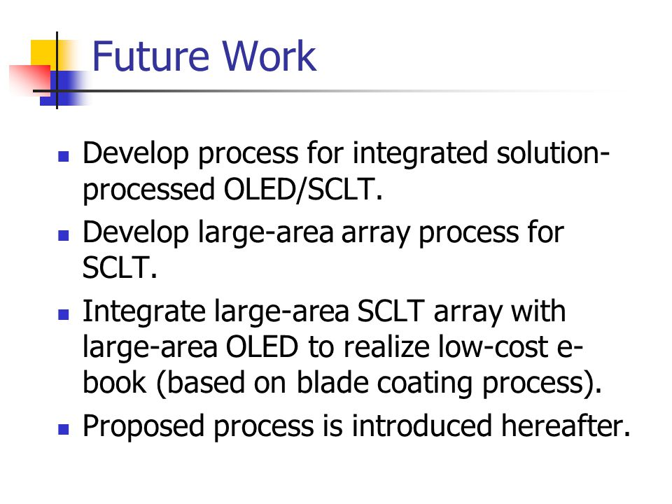 Future Work Develop process for integrated solution-processed OLED/SCLT. Develop large-area array process for SCLT.