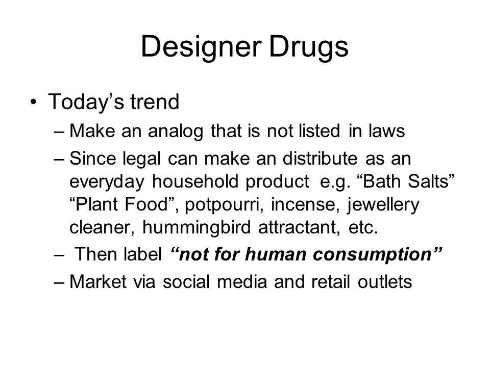 Designer Drugs Today's trend Make an analog that is not listed in laws