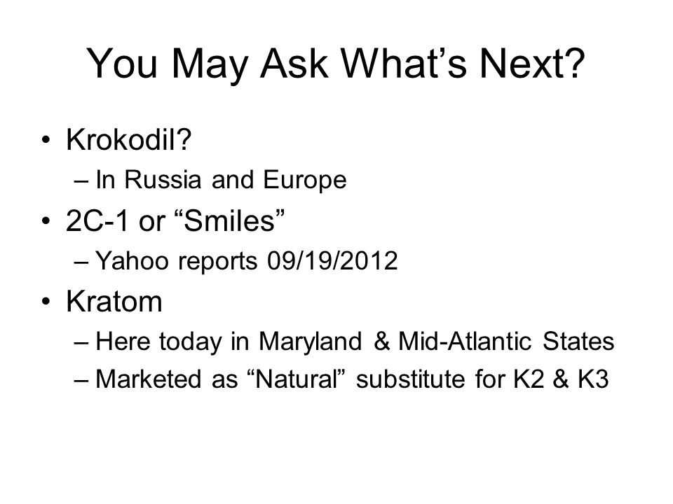 You May Ask What's Next Krokodil 2C-1 or Smiles Kratom