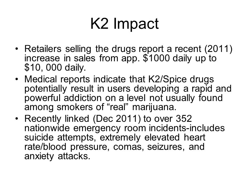 K2 Impact Retailers selling the drugs report a recent (2011) increase in sales from app. $1000 daily up to $10, 000 daily.