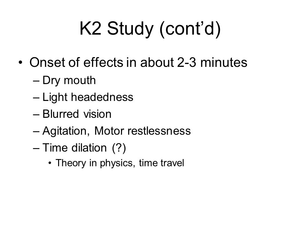 K2 Study (cont'd) Onset of effects in about 2-3 minutes Dry mouth