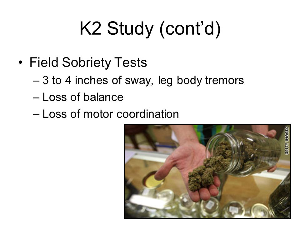 K2 Study (cont'd) Field Sobriety Tests