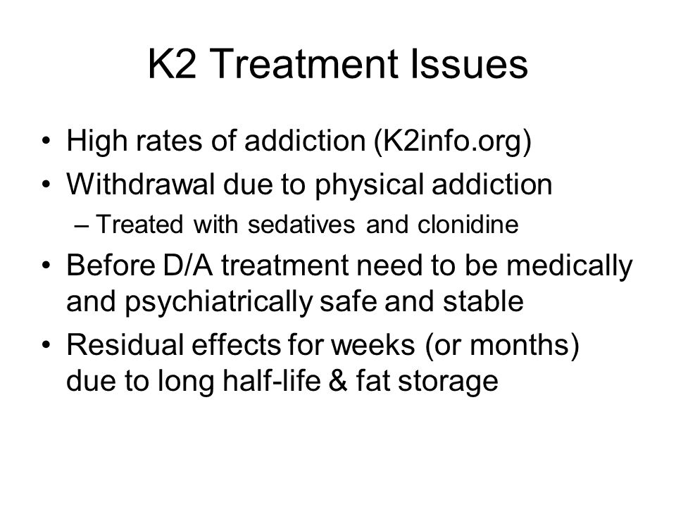 K2 Treatment Issues High rates of addiction (K2info.org)