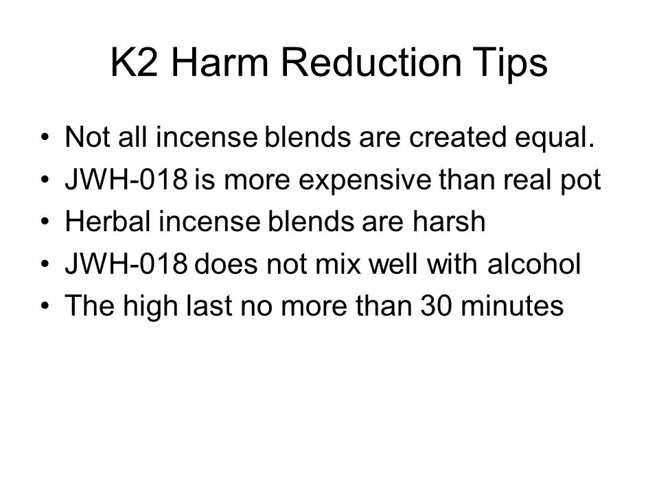 K2 Harm Reduction Tips Not all incense blends are created equal.
