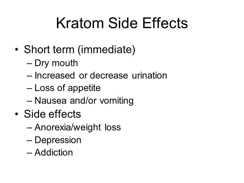 Kratom Side Effects Short term (immediate) Side effects Dry mouth