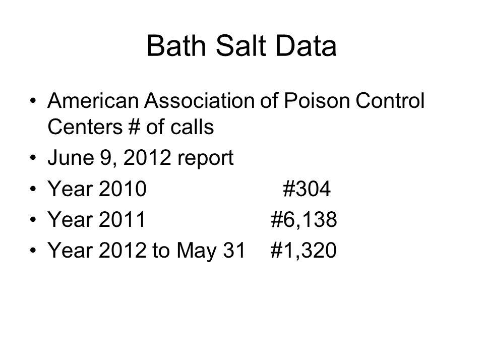Bath Salt Data American Association of Poison Control Centers # of calls. June 9, 2012 report. Year 2010 #304.