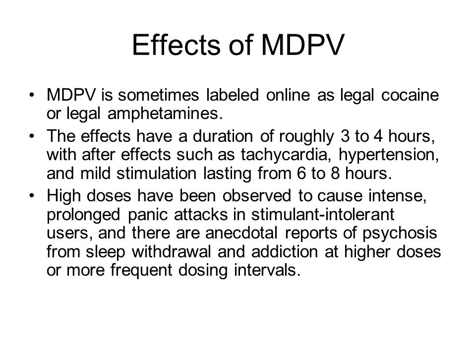 Effects of MDPV MDPV is sometimes labeled online as legal cocaine or legal amphetamines.