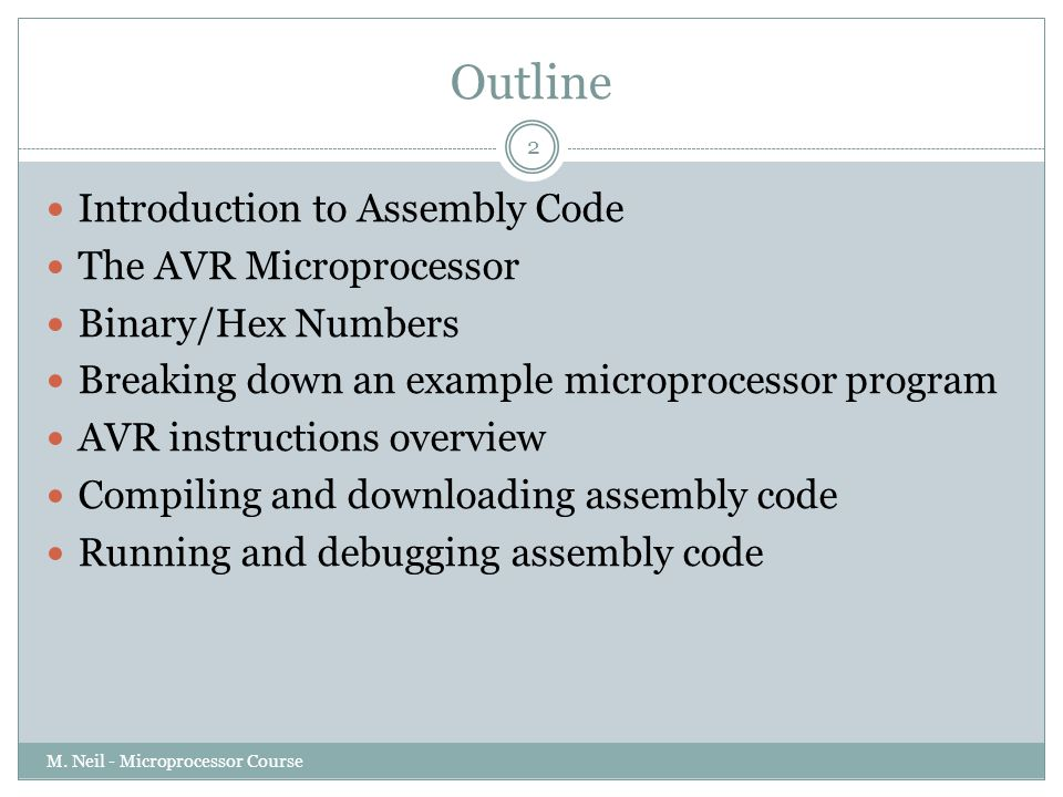Outline Introduction to Assembly Code The AVR Microprocessor