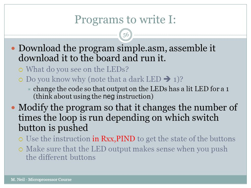 Programs to write I: Download the program simple.asm, assemble it download it to the board and run it.