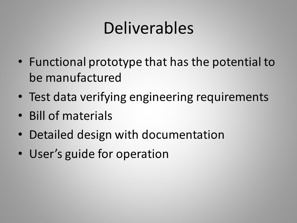 Deliverables Functional prototype that has the potential to be manufactured. Test data verifying engineering requirements.