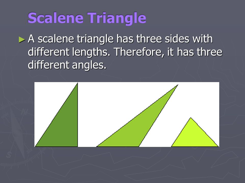 Scalene Triangle A scalene triangle has three sides with different lengths. Therefore, it has three different angles.