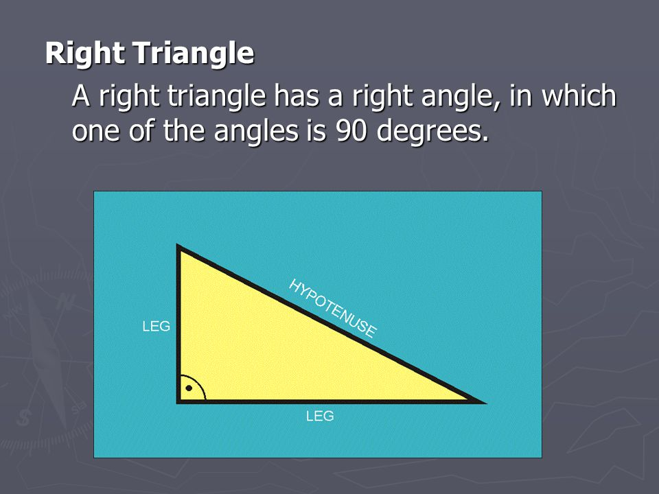 Right Triangle A right triangle has a right angle, in which one of the angles is 90 degrees.