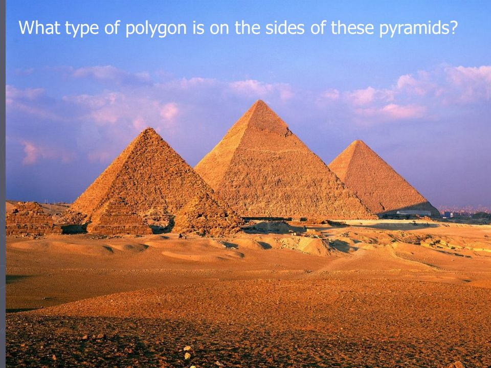 What type of polygon is on the sides of these pyramids