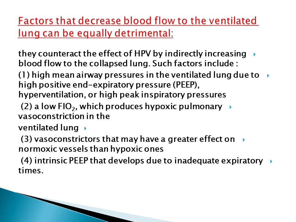 Factors that decrease blood flow to the ventilated lung can be equally detrimental:
