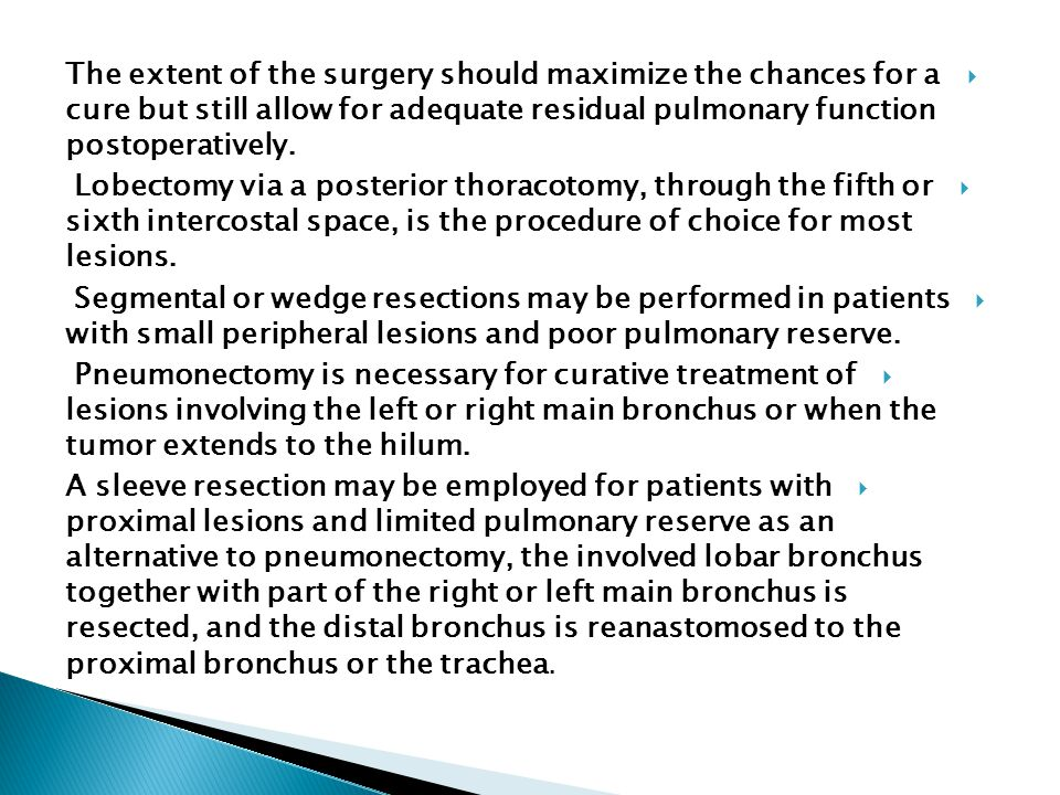 The extent of the surgery should maximize the chances for a cure but still allow for adequate residual pulmonary function postoperatively.