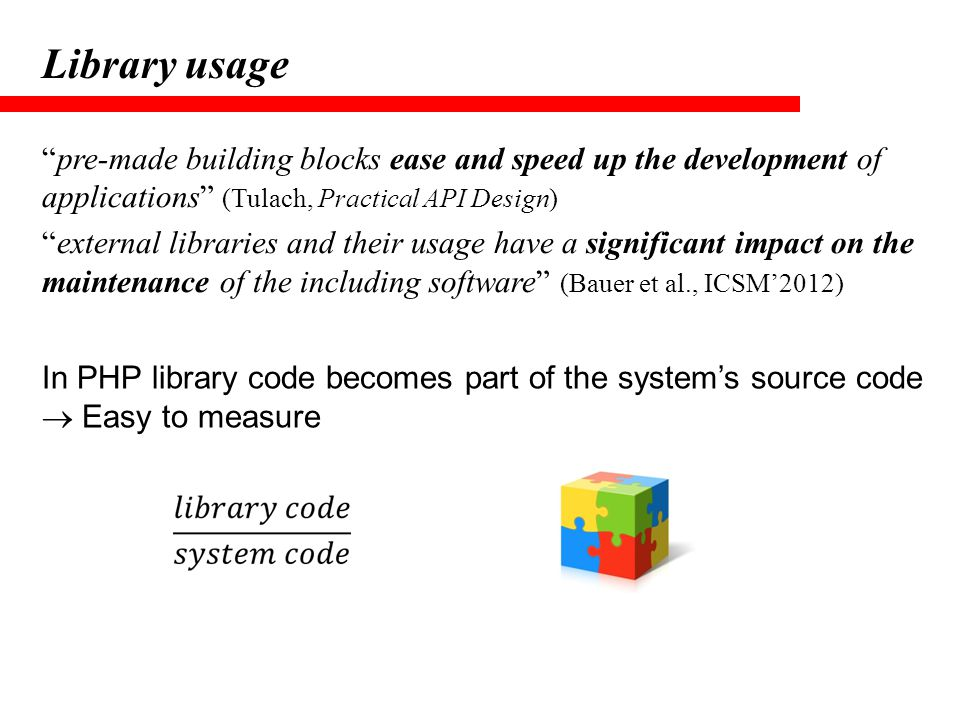 Library usage pre-made building blocks ease and speed up the development of applications (Tulach, Practical API Design)