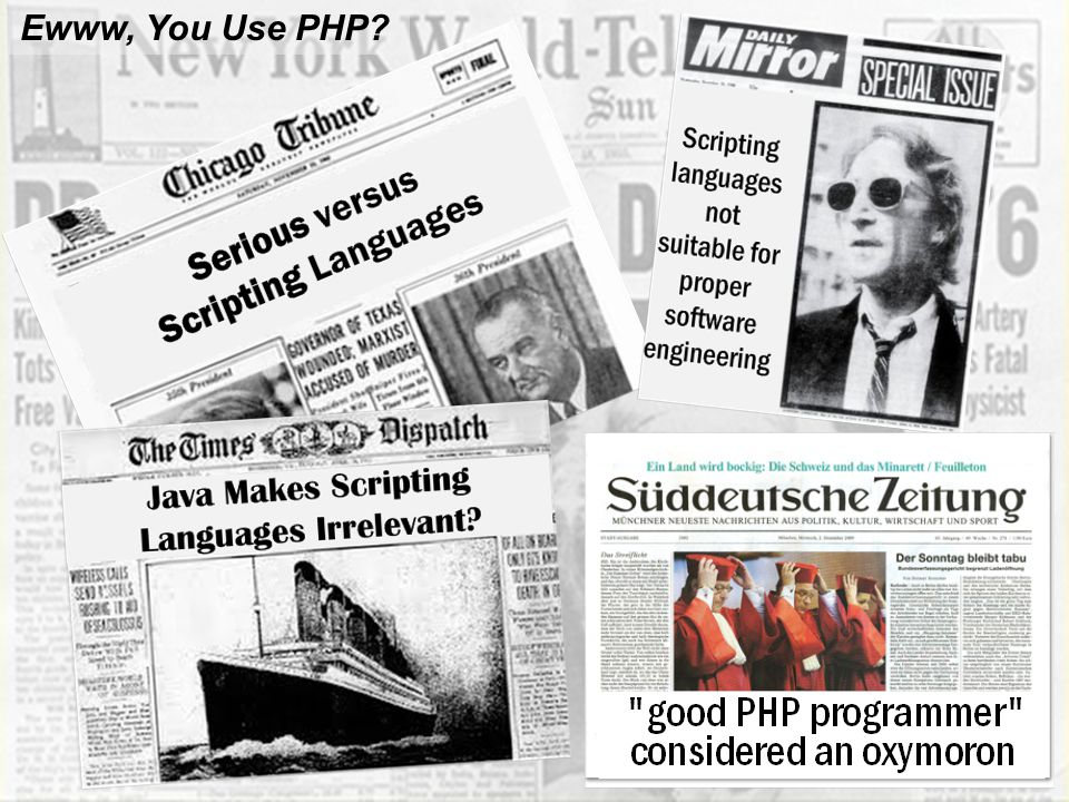 Ewww, You Use PHP As we said in our teaser video, there are various sources in the Internet, mainly anecdotal, that claim that.