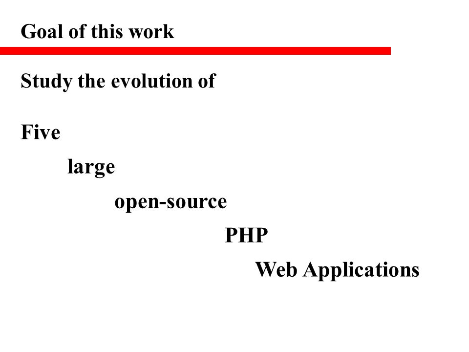 Five large open-source PHP Web Applications Goal of this work