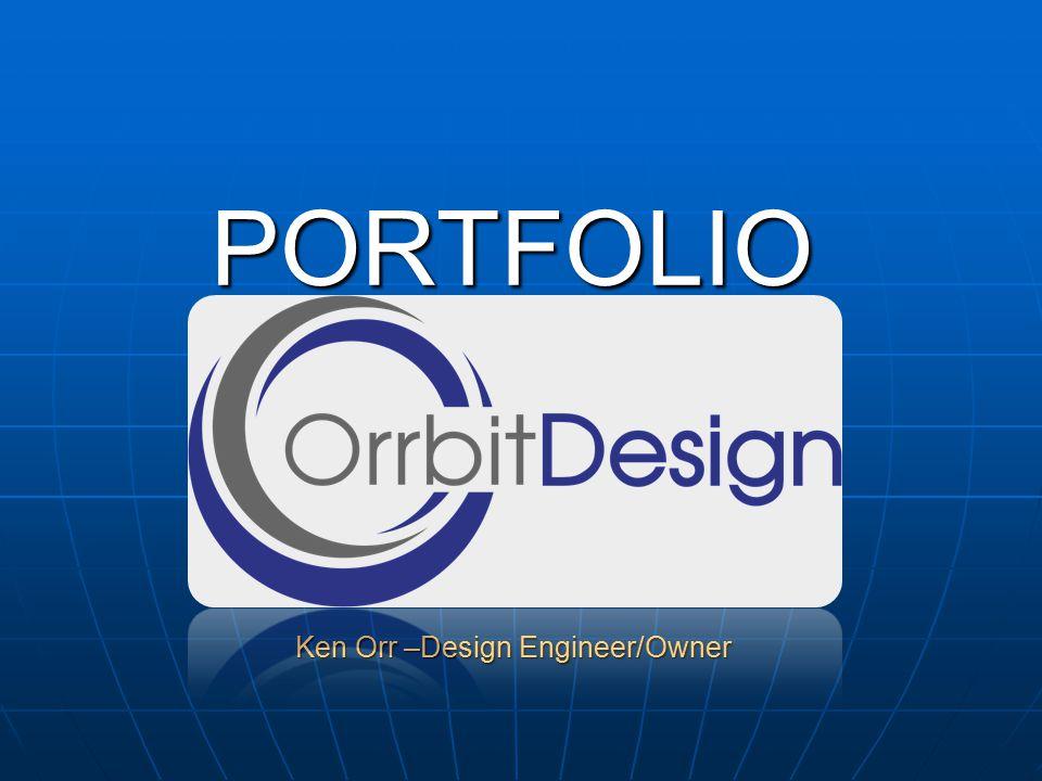 PORTFOLIO Ken Orr –Design Engineer/Owner