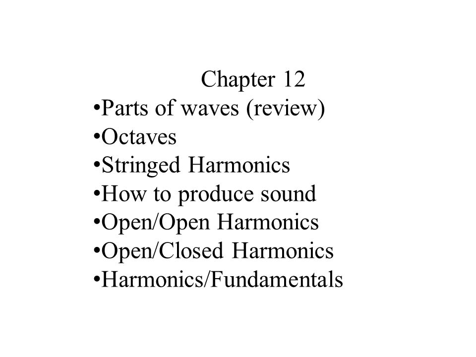 Chapter 12 Parts of waves (review) Octaves. Stringed Harmonics. How to produce sound. Open/Open Harmonics.