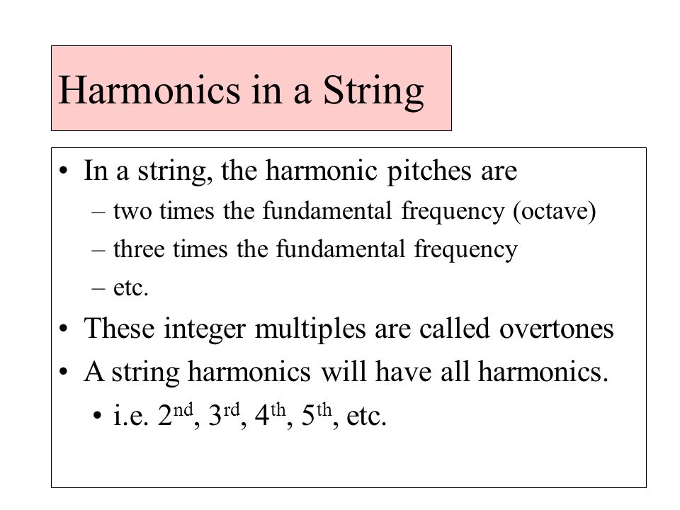 Harmonics in a String In a string, the harmonic pitches are