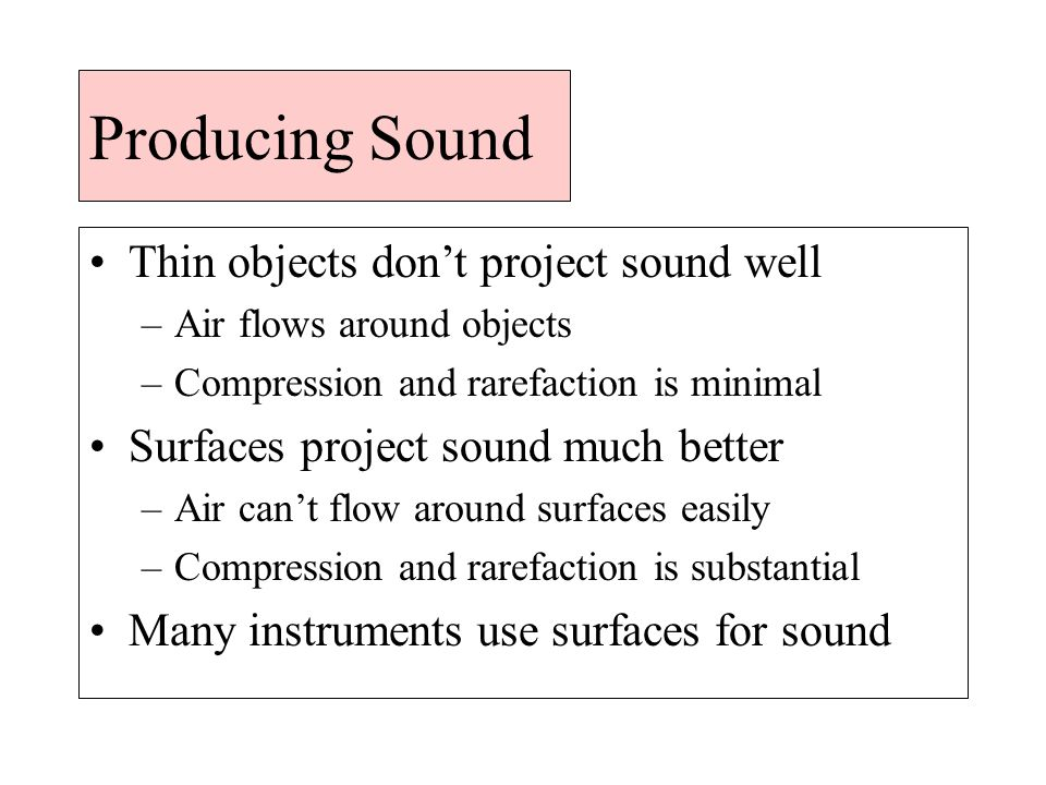 Producing Sound Thin objects don't project sound well