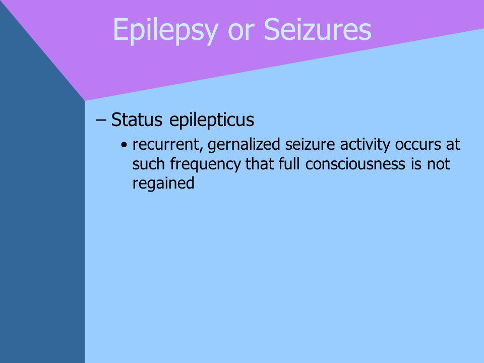 Epilepsy or Seizures Status epilepticus