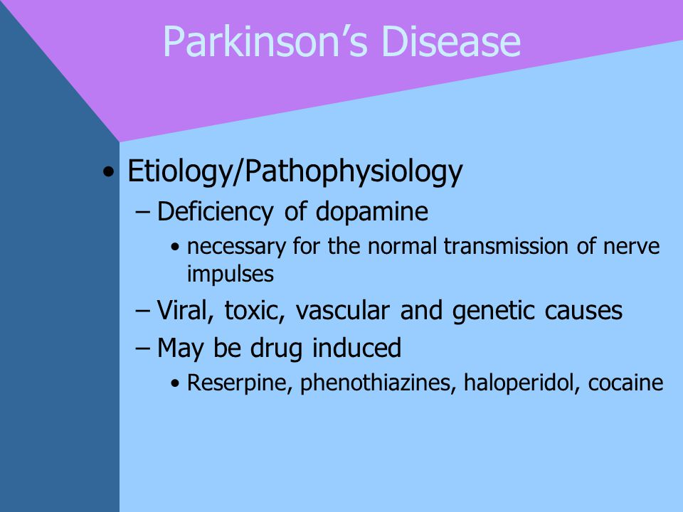 Parkinson's Disease Etiology/Pathophysiology Deficiency of dopamine