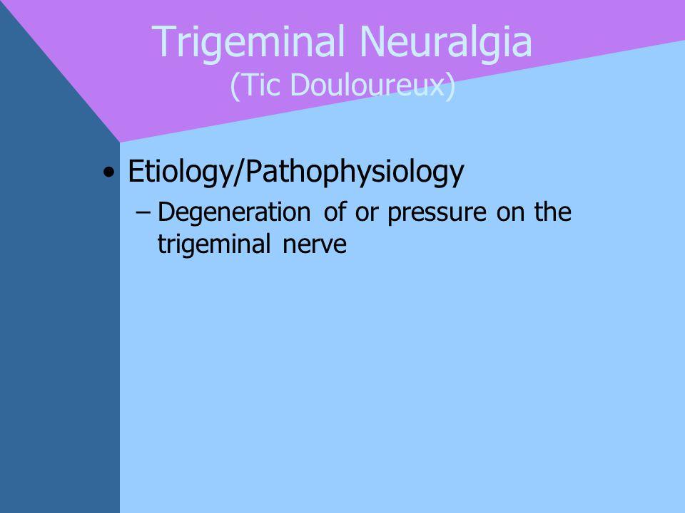 Trigeminal Neuralgia (Tic Douloureux)