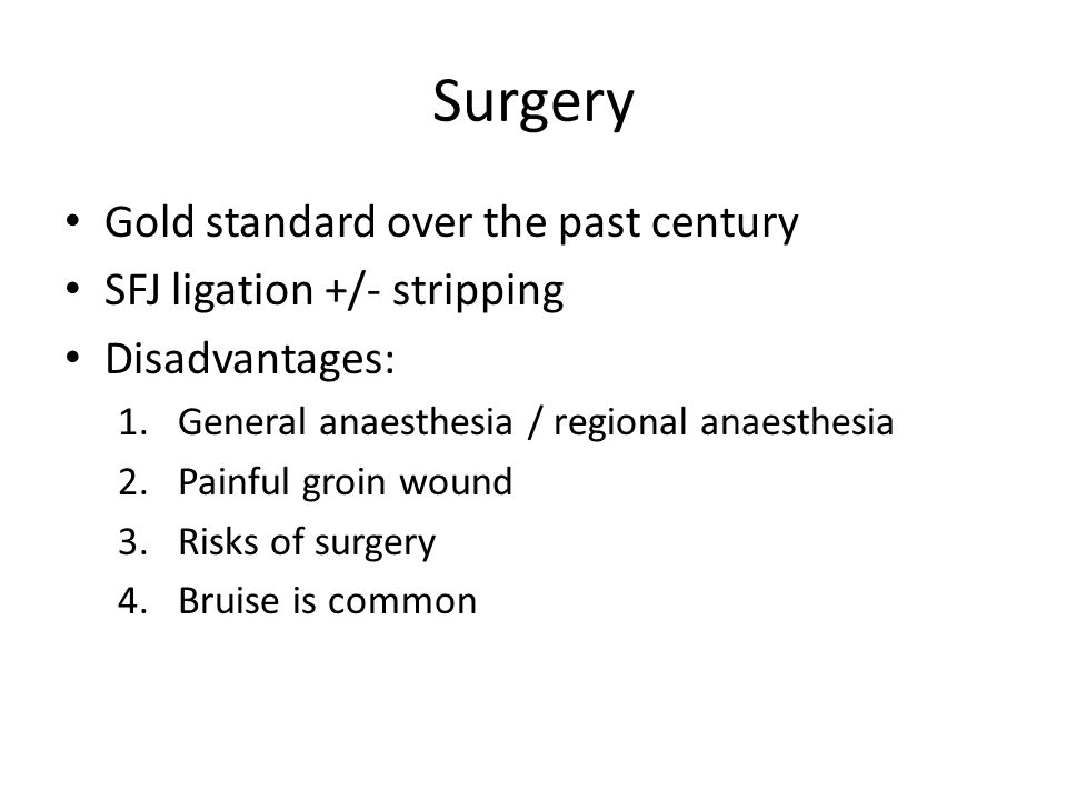 Surgery Gold standard over the past century SFJ ligation +/- stripping