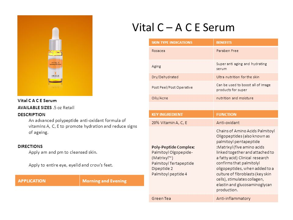 Vital C – A C E Serum SKIN TYPE INDICATIONS. BENEFITS. Rosacea. Paraben Free. Aging. Super anti aging and hydrating serum.