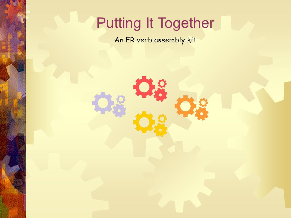 Putting It Together An ER verb assembly kit