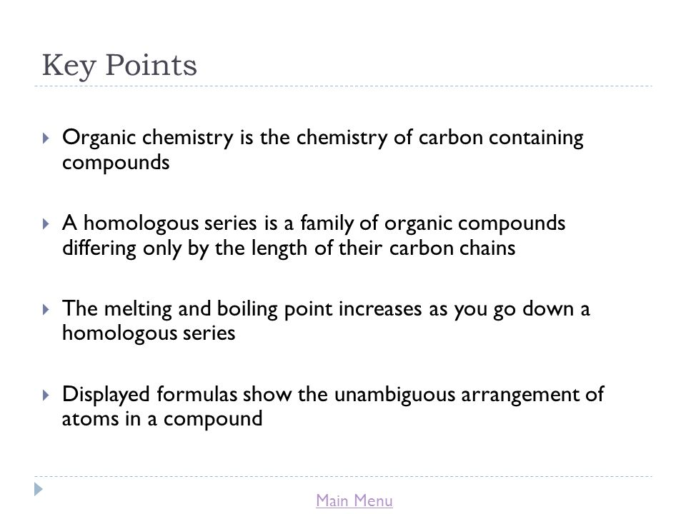 Key Points Organic chemistry is the chemistry of carbon containing compounds.