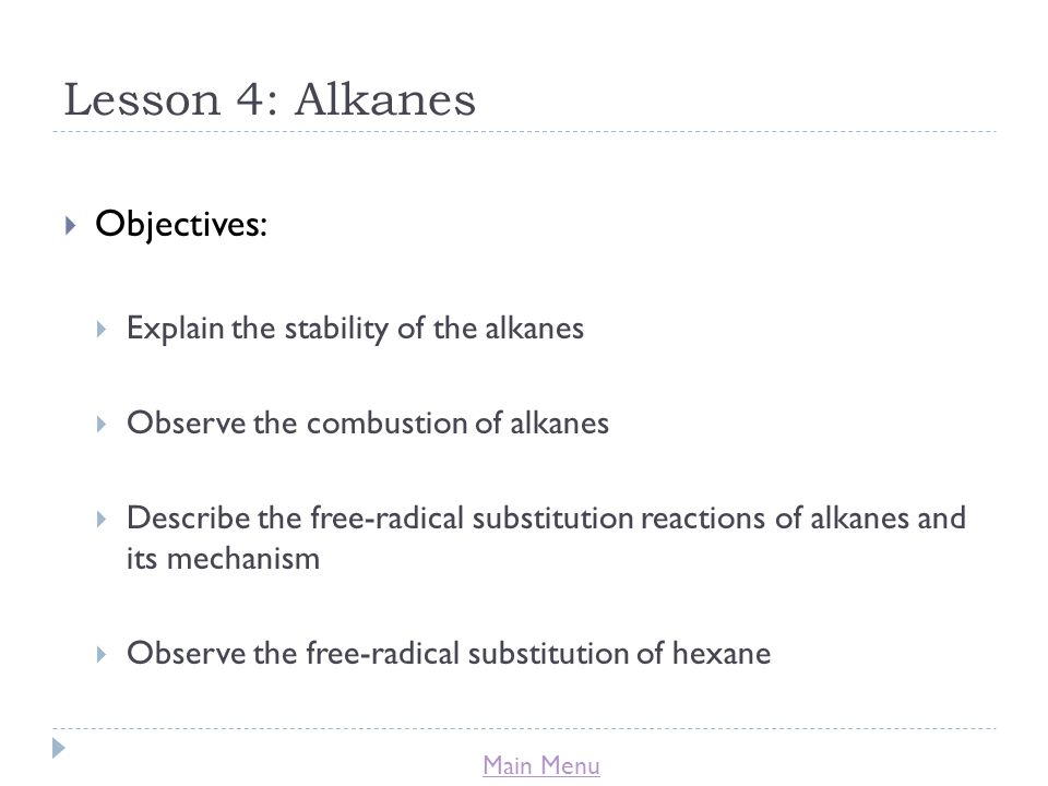 Lesson 4: Alkanes Objectives: Explain the stability of the alkanes