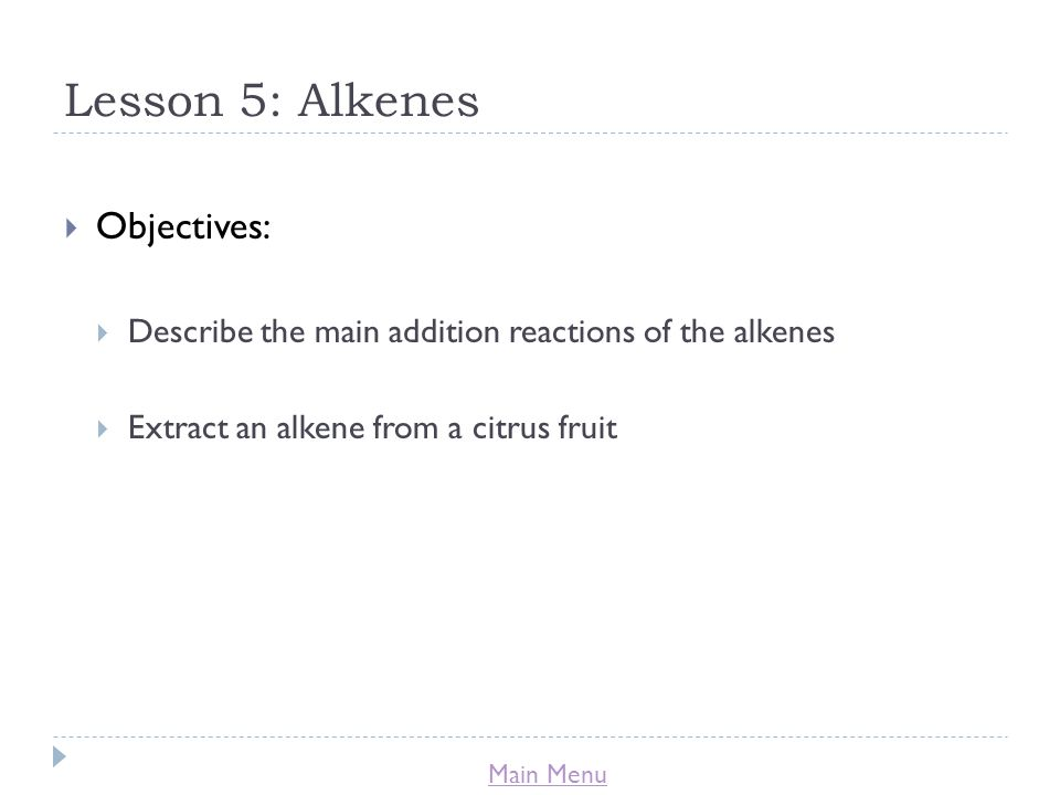 Lesson 5: Alkenes Objectives: