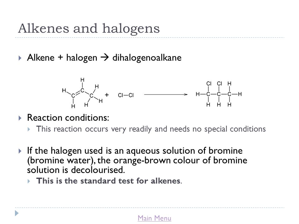 Alkenes and halogens Alkene + halogen  dihalogenoalkane