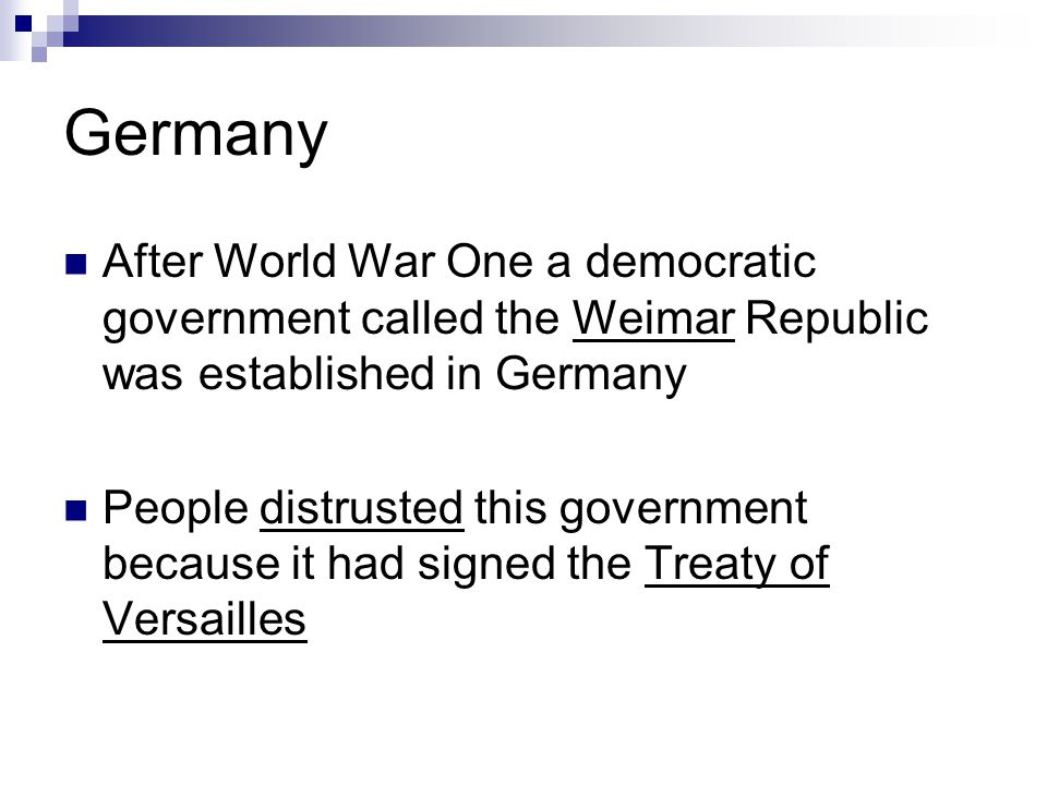 Germany After World War One a democratic government called the Weimar Republic was established in Germany.