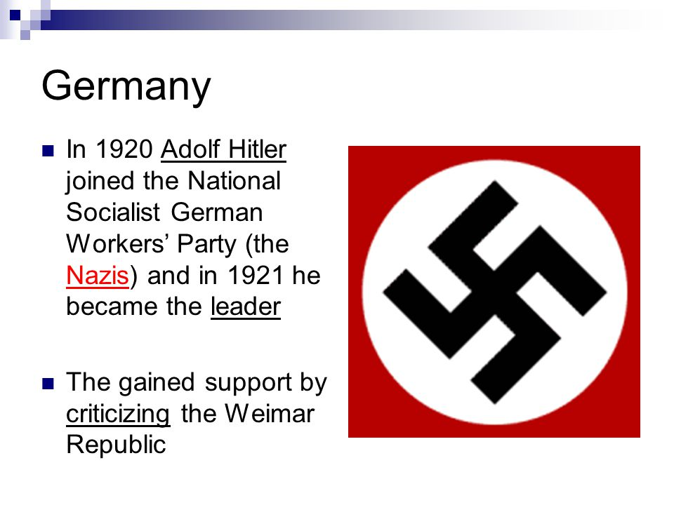 Germany In 1920 Adolf Hitler joined the National Socialist German Workers' Party (the Nazis) and in 1921 he became the leader.