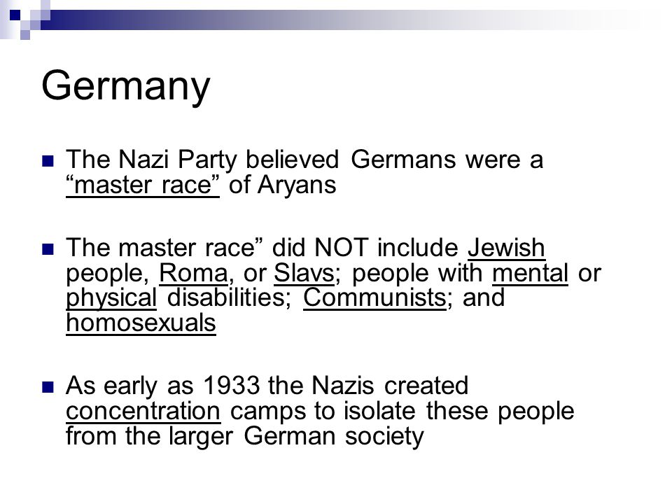 Germany The Nazi Party believed Germans were a master race of Aryans