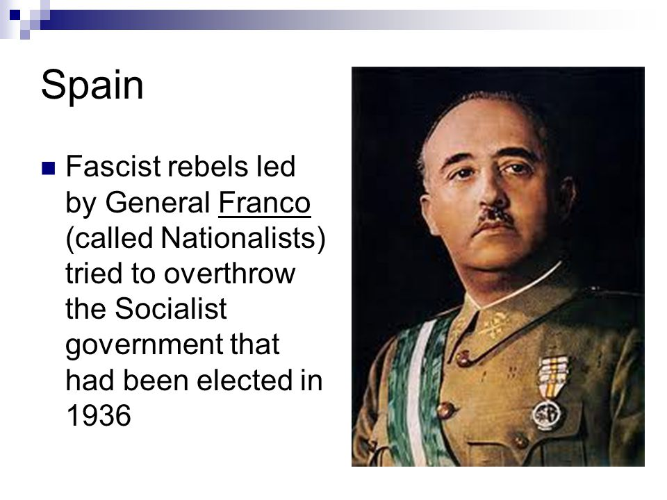 Spain Fascist rebels led by General Franco (called Nationalists) tried to overthrow the Socialist government that had been elected in 1936.