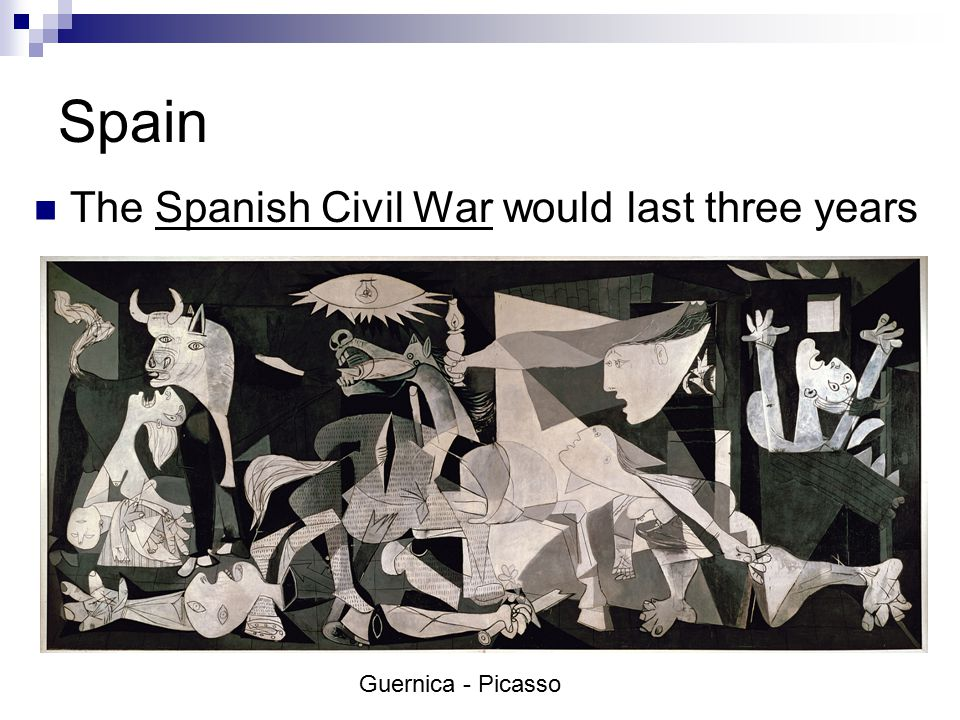 Spain The Spanish Civil War would last three years Guernica - Picasso