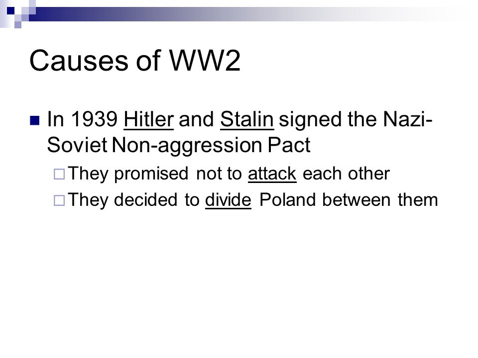 Causes of WW2 In 1939 Hitler and Stalin signed the Nazi-Soviet Non-aggression Pact. They promised not to attack each other.