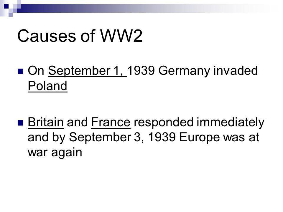 Causes of WW2 On September 1, 1939 Germany invaded Poland