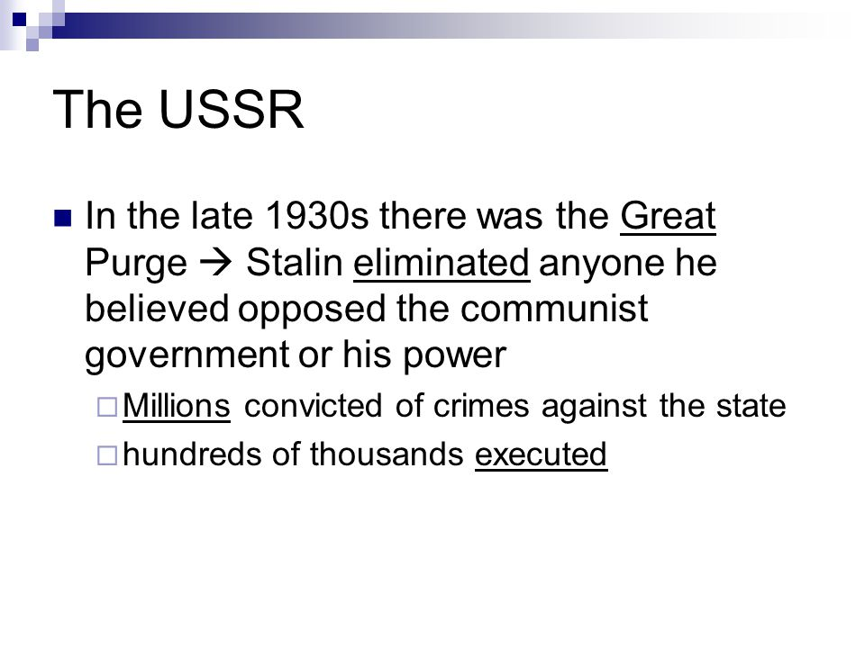 The USSR In the late 1930s there was the Great Purge  Stalin eliminated anyone he believed opposed the communist government or his power.