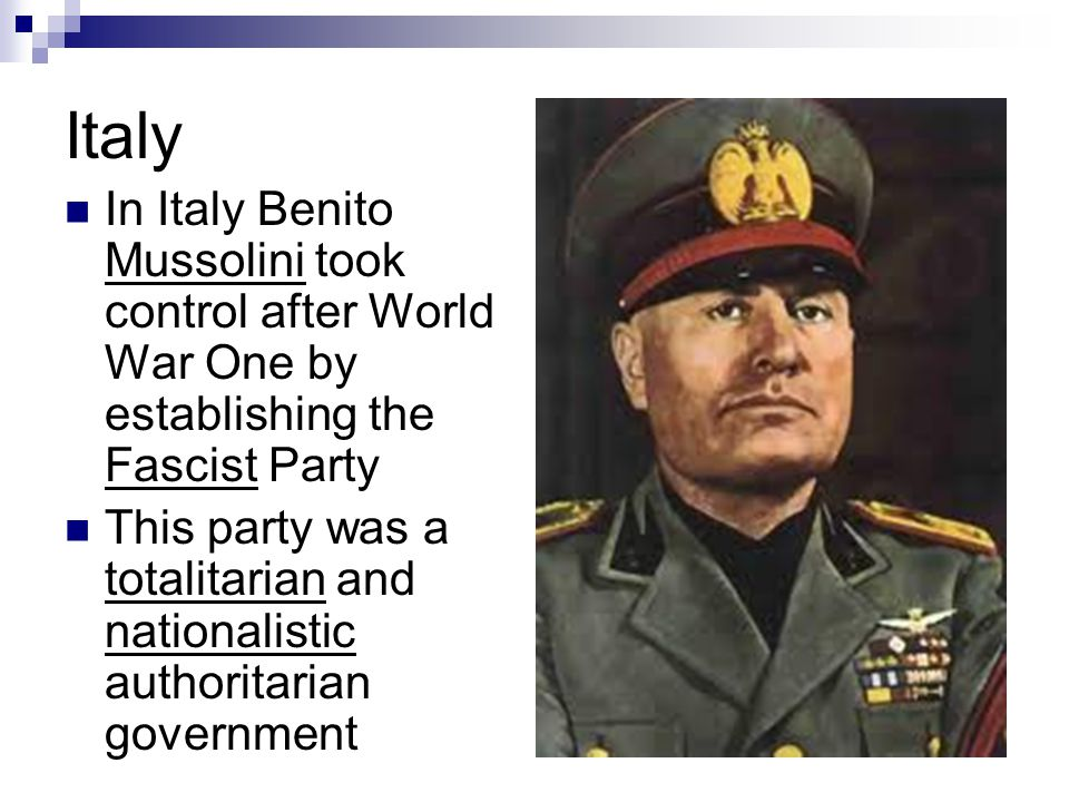 Italy In Italy Benito Mussolini took control after World War One by establishing the Fascist Party.