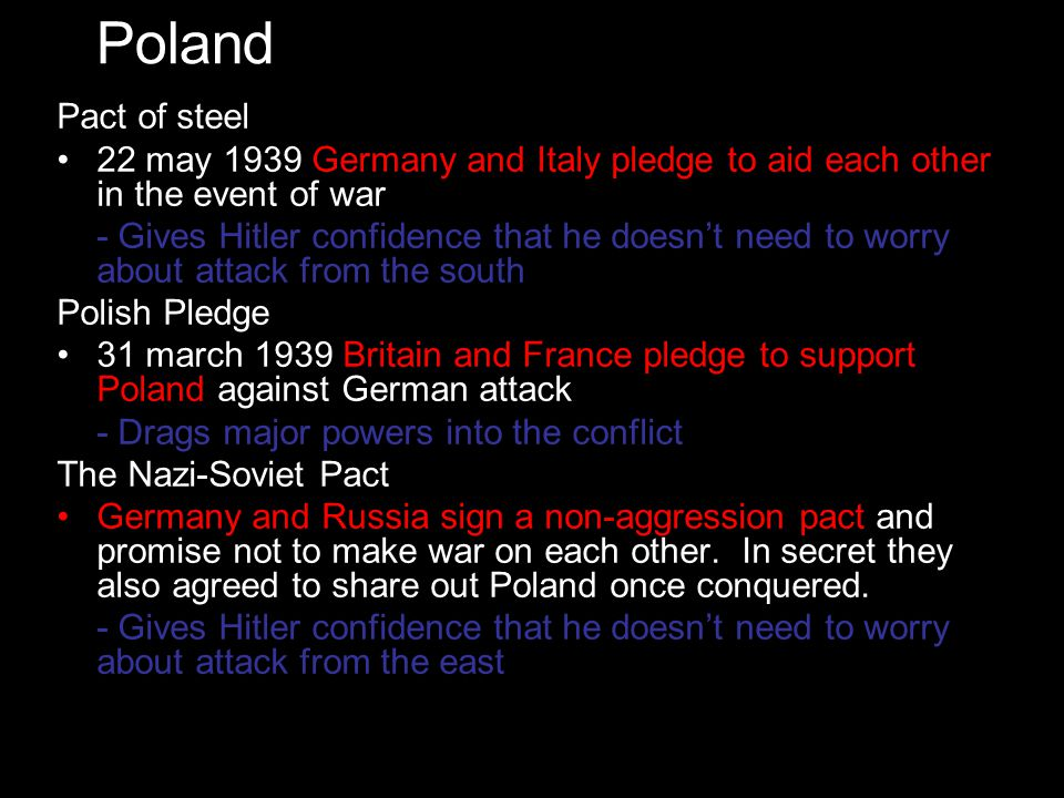 Poland Pact of steel. 22 may 1939 Germany and Italy pledge to aid each other in the event of war.