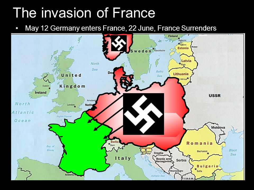 The invasion of France May 12 Germany enters France, 22 June, France Surrenders