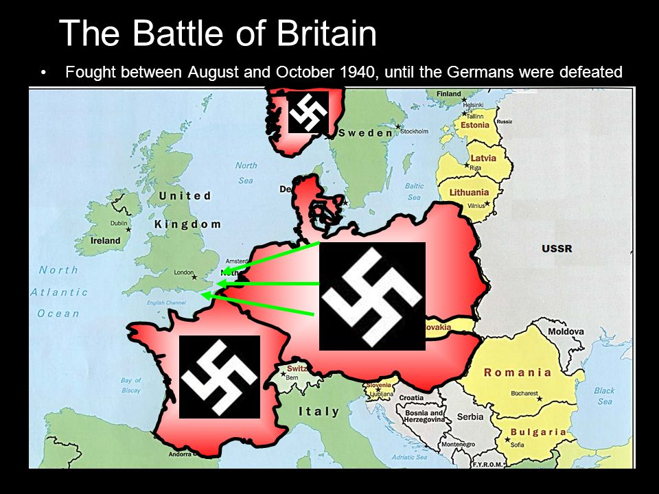 The Battle of Britain Fought between August and October 1940, until the Germans were defeated